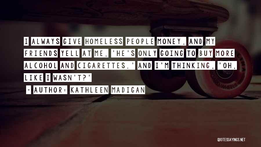 Best Friends And Alcohol Quotes By Kathleen Madigan