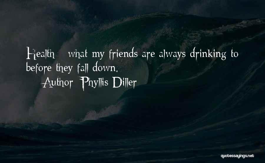 Best Friends And Alcohol Quotes By Phyllis Diller