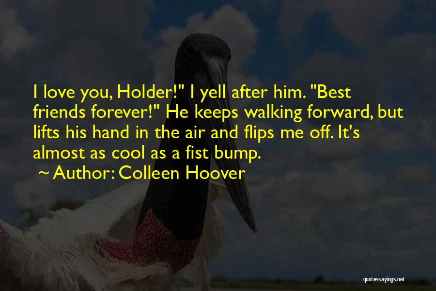 Best Friends And Love Quotes By Colleen Hoover