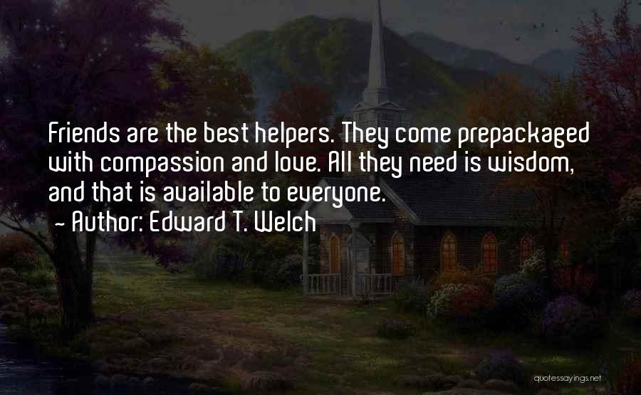 Best Friends And Love Quotes By Edward T. Welch