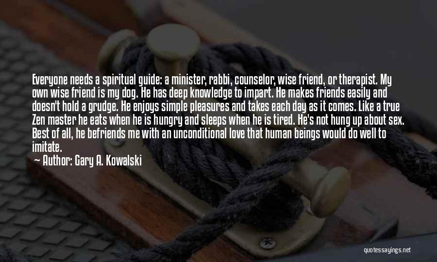 Best Friends And Love Quotes By Gary A. Kowalski