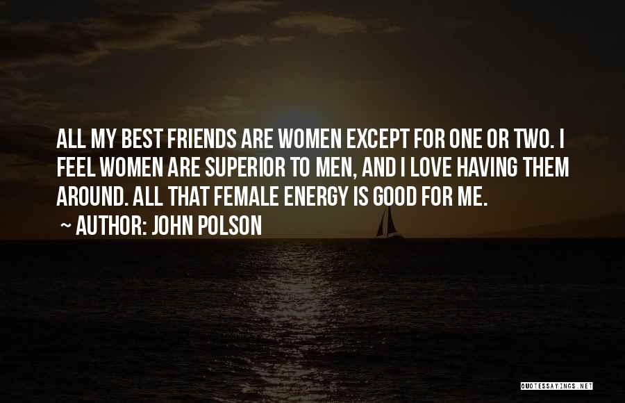Best Friends And Love Quotes By John Polson