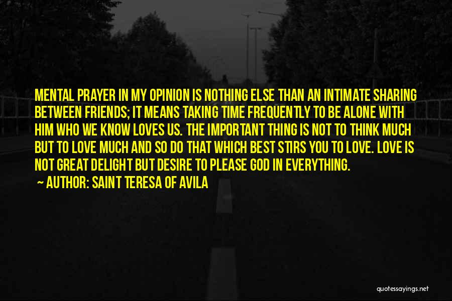 Best Friends And Love Quotes By Saint Teresa Of Avila