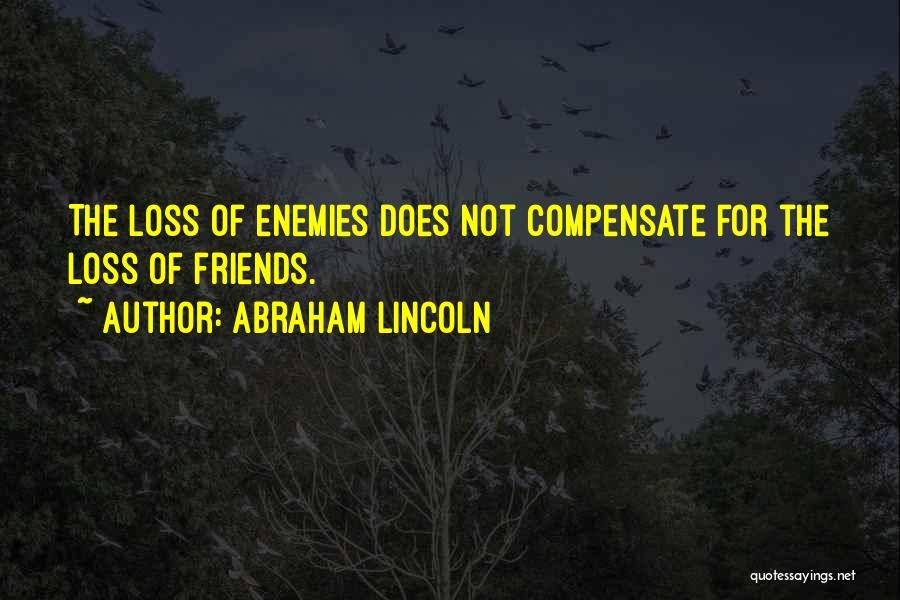 Best Friends Are Enemies Quotes By Abraham Lincoln
