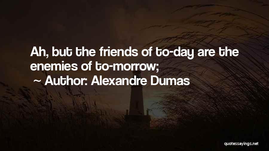 Best Friends Are Enemies Quotes By Alexandre Dumas