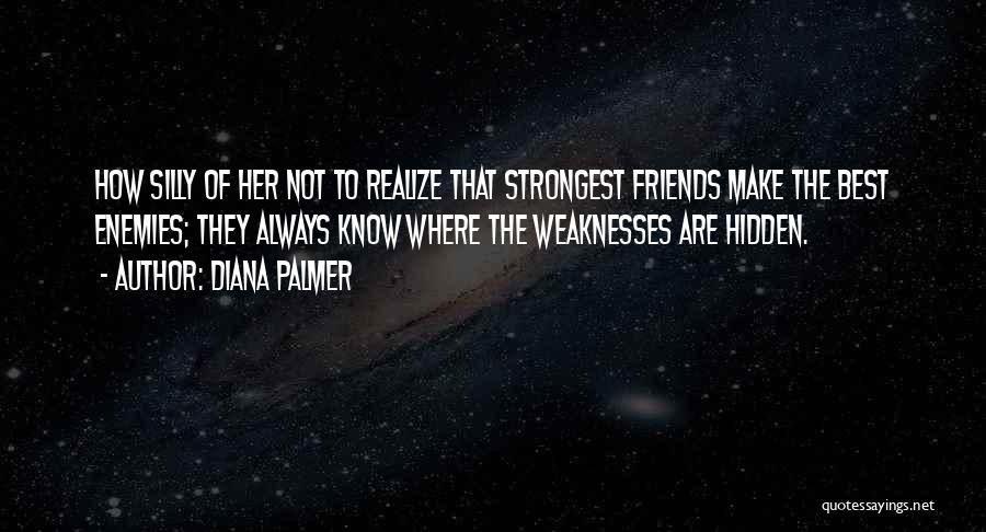 Best Friends Are Enemies Quotes By Diana Palmer