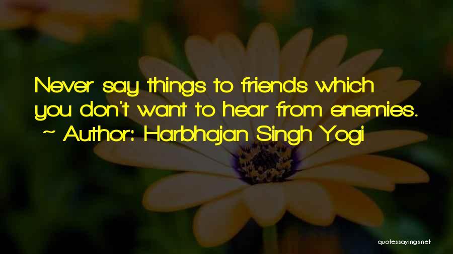 Best Friends Are Enemies Quotes By Harbhajan Singh Yogi