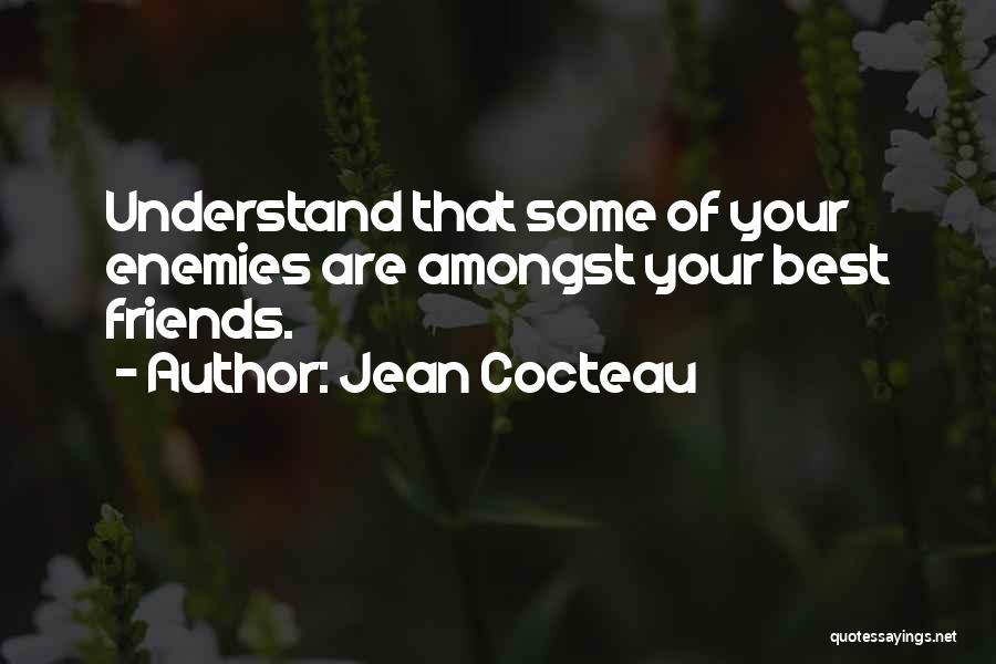 Best Friends Are Enemies Quotes By Jean Cocteau