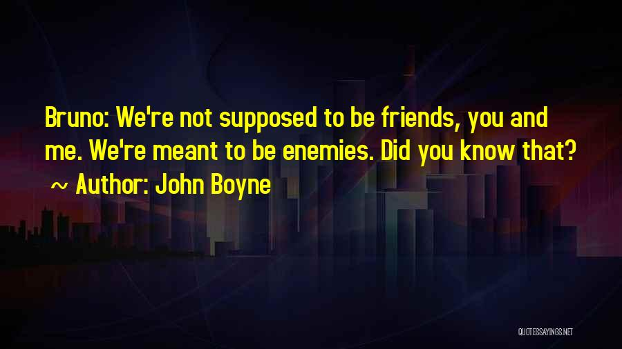 Best Friends Are Enemies Quotes By John Boyne