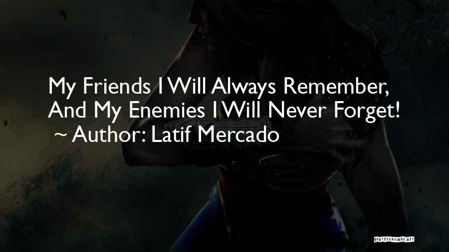 Best Friends Are Enemies Quotes By Latif Mercado