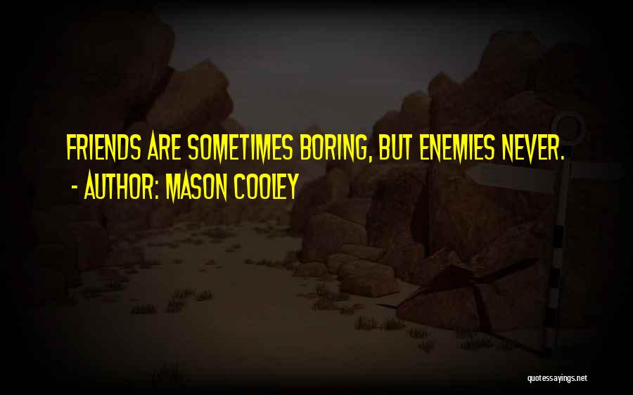 Best Friends Are Enemies Quotes By Mason Cooley