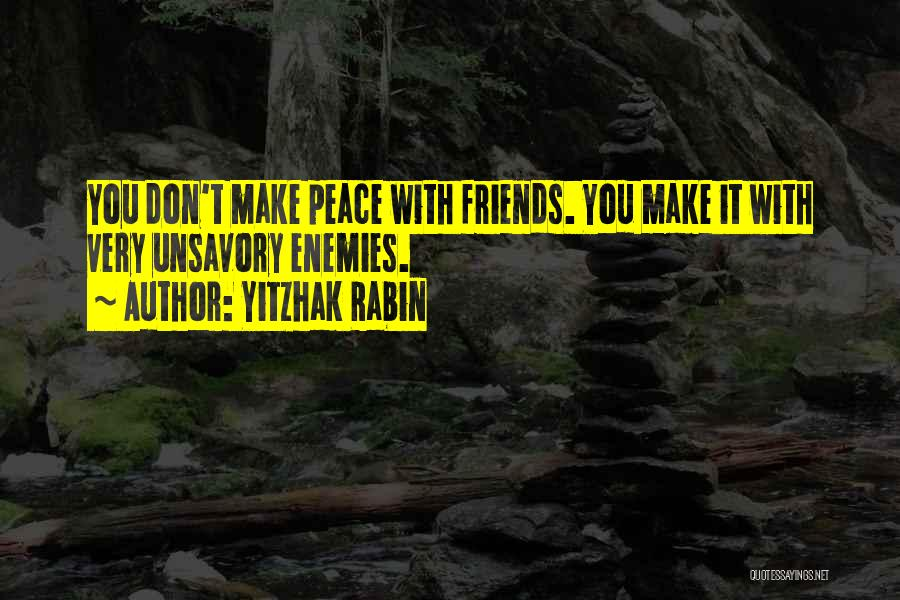 Best Friends Are Enemies Quotes By Yitzhak Rabin