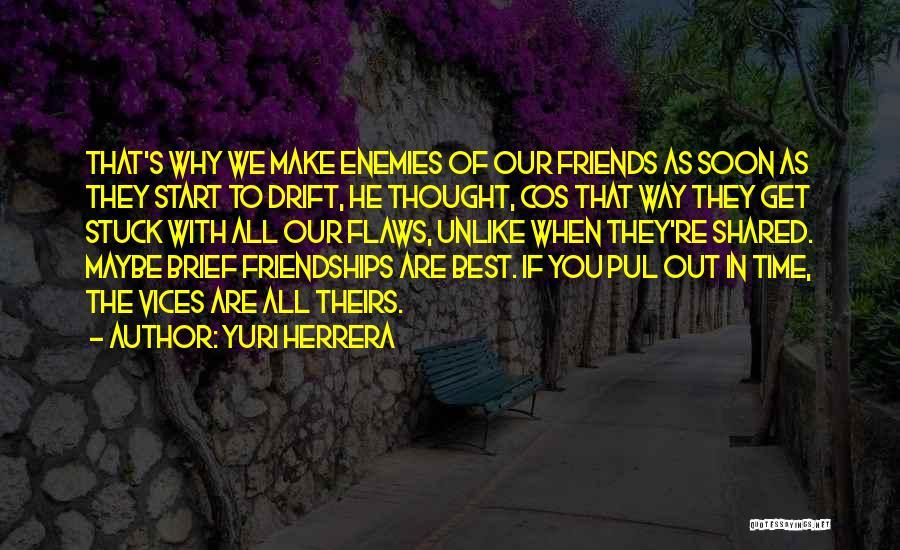 Best Friends Are Enemies Quotes By Yuri Herrera