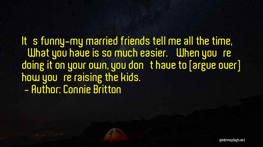 Best Friends Arguing Quotes By Connie Britton