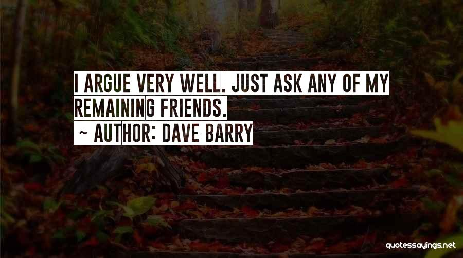 Best Friends Arguing Quotes By Dave Barry