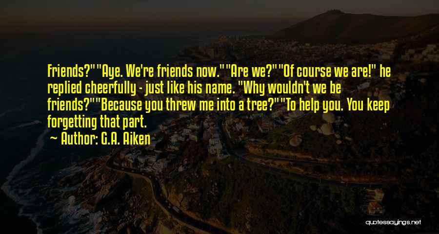 Best Friends Arguing Quotes By G.A. Aiken