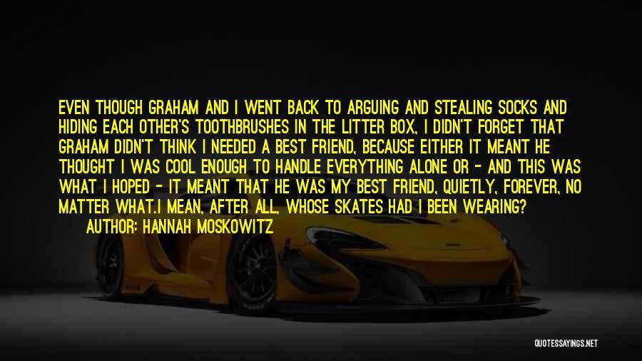Best Friends Arguing Quotes By Hannah Moskowitz