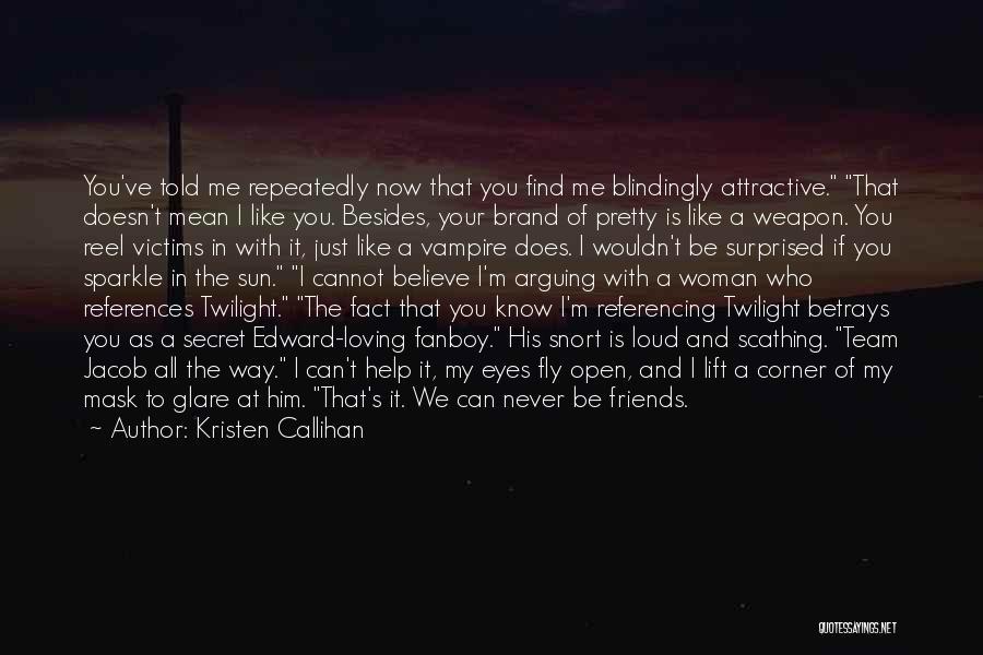 Best Friends Arguing Quotes By Kristen Callihan