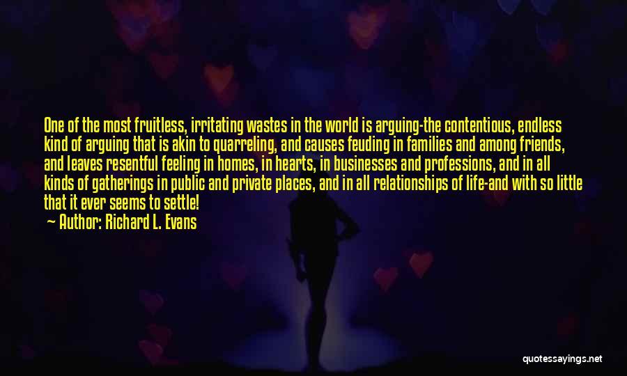 Best Friends Arguing Quotes By Richard L. Evans