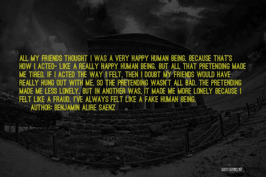 Best Friends Being Fake Quotes By Benjamin Alire Saenz