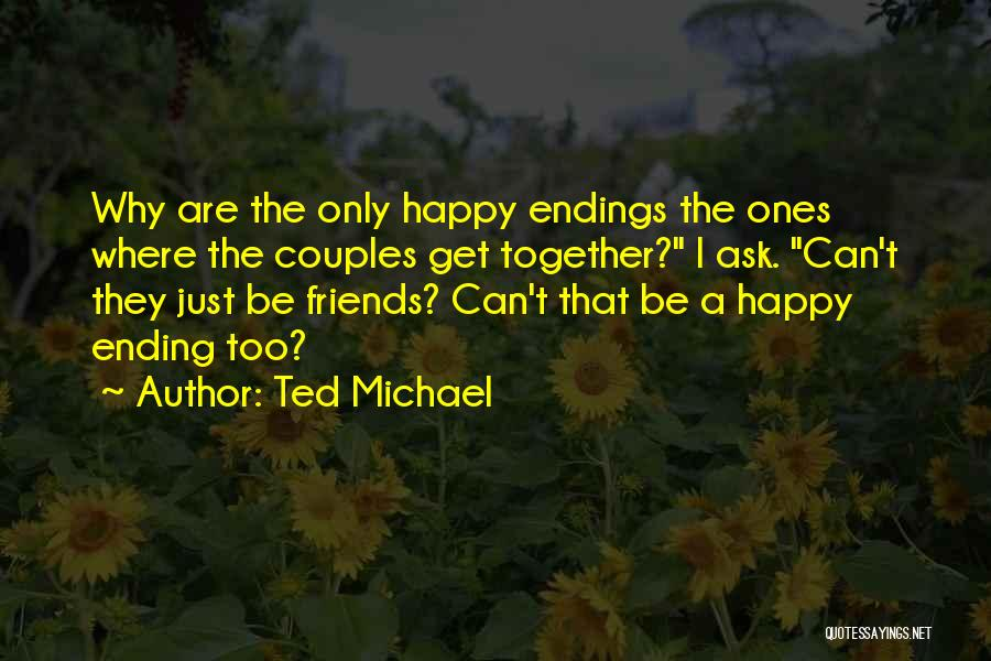 Best Friends Ending Up Together Quotes By Ted Michael