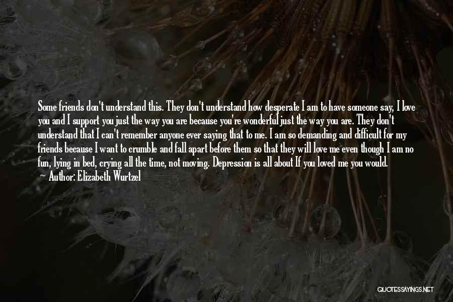 Best Friends Far Apart Quotes By Elizabeth Wurtzel