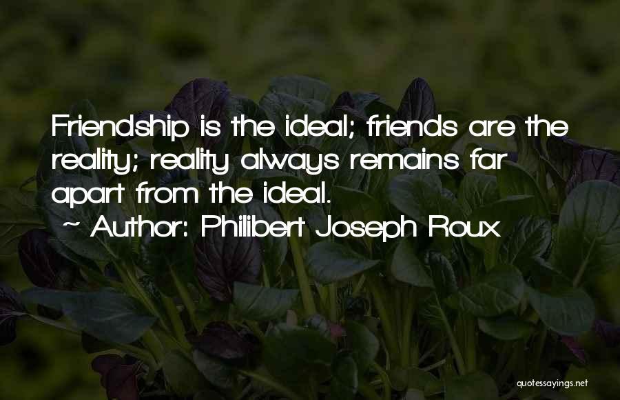 Best Friends Far Apart Quotes By Philibert Joseph Roux