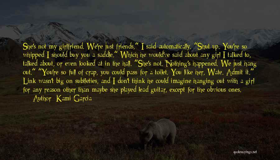 Best Friends Girlfriend Quotes By Kami Garcia