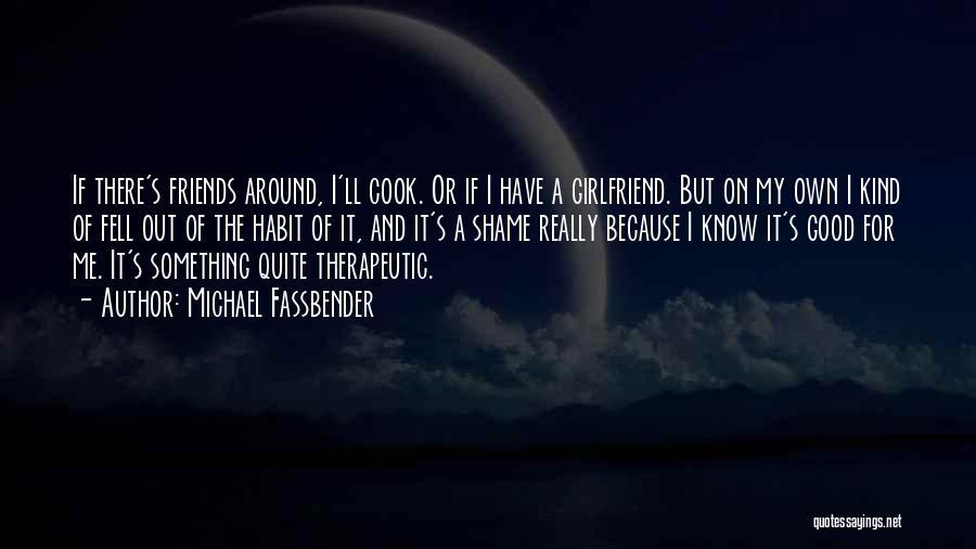 Best Friends Girlfriend Quotes By Michael Fassbender