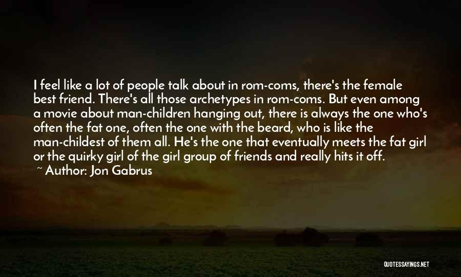 Best Friends Group Quotes By Jon Gabrus