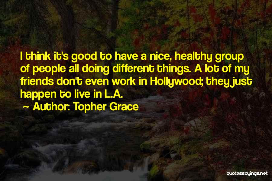 Best Friends Group Quotes By Topher Grace
