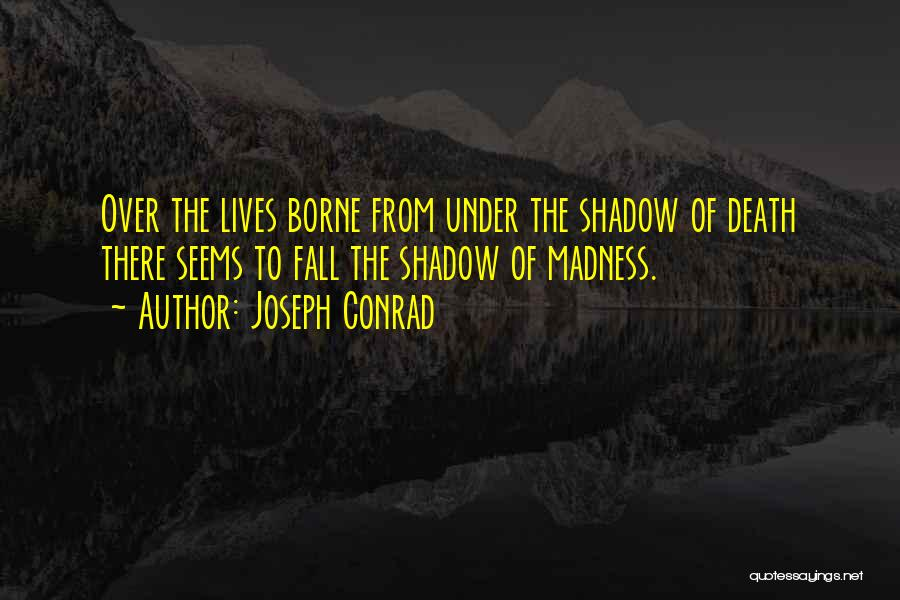 Best Friends Madness Quotes By Joseph Conrad