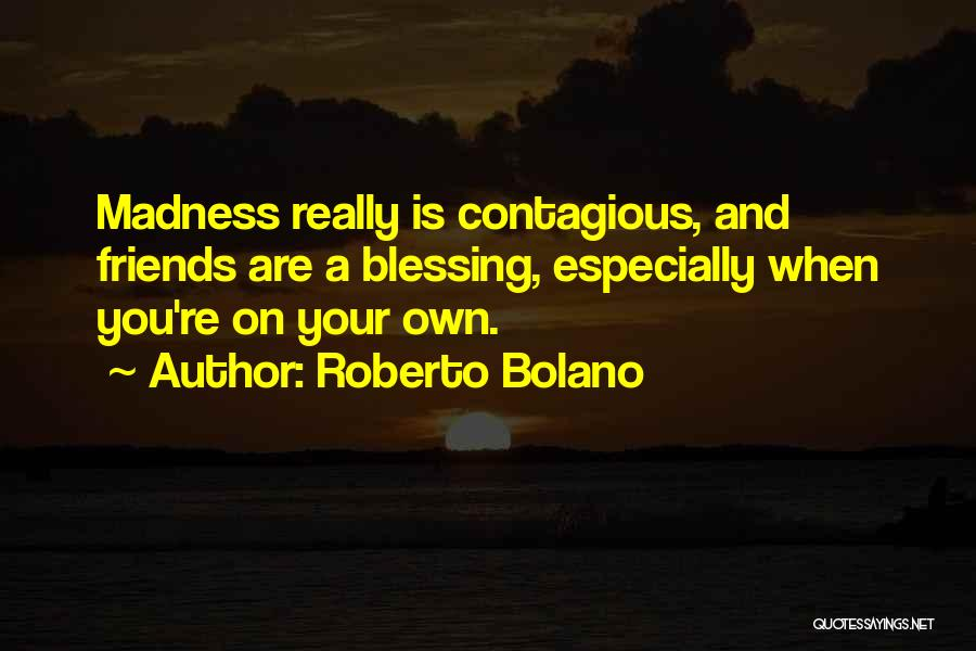 Best Friends Madness Quotes By Roberto Bolano
