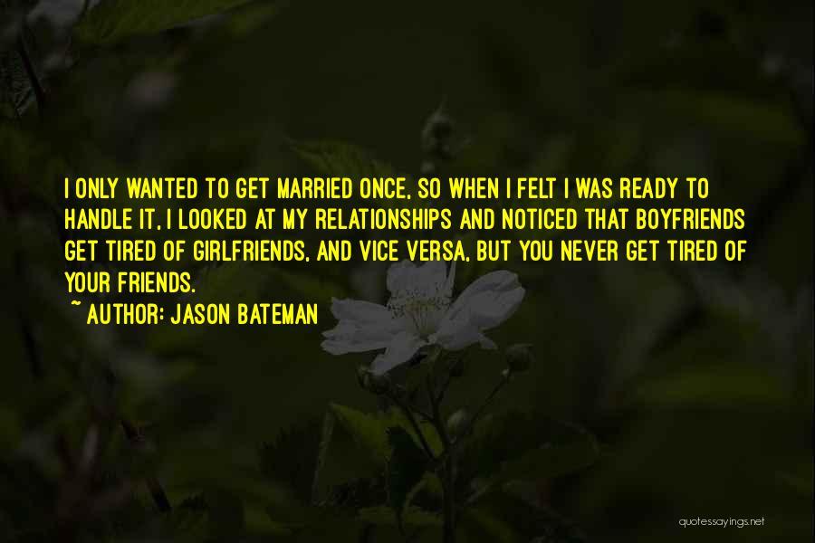 Best Friends Over Boyfriends Quotes By Jason Bateman
