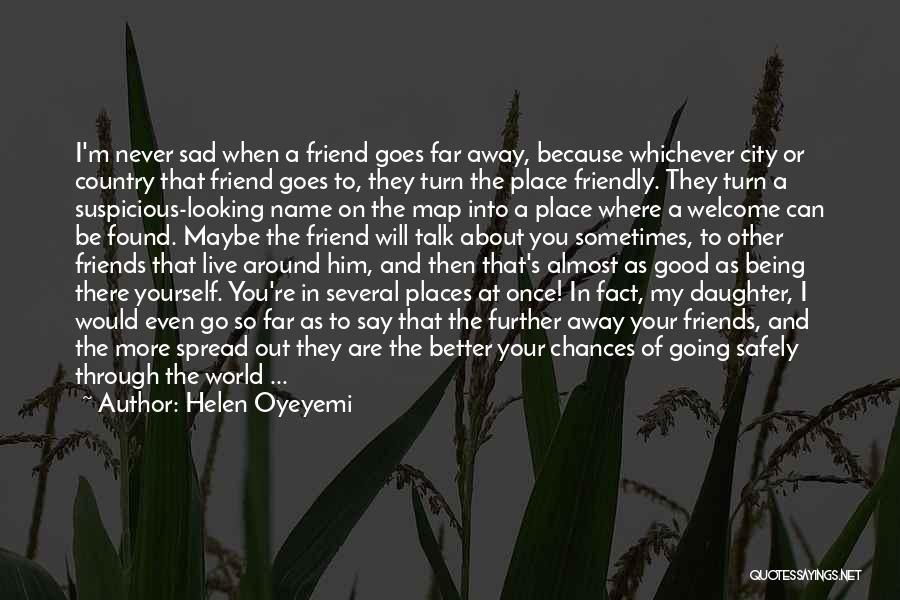 Best Friends That Live Far Away Quotes By Helen Oyeyemi