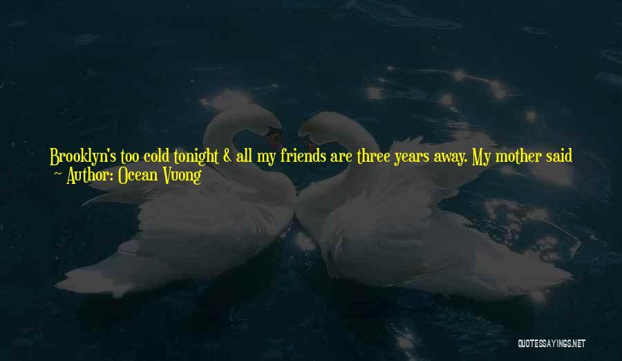 Best Friends That Live Far Away Quotes By Ocean Vuong