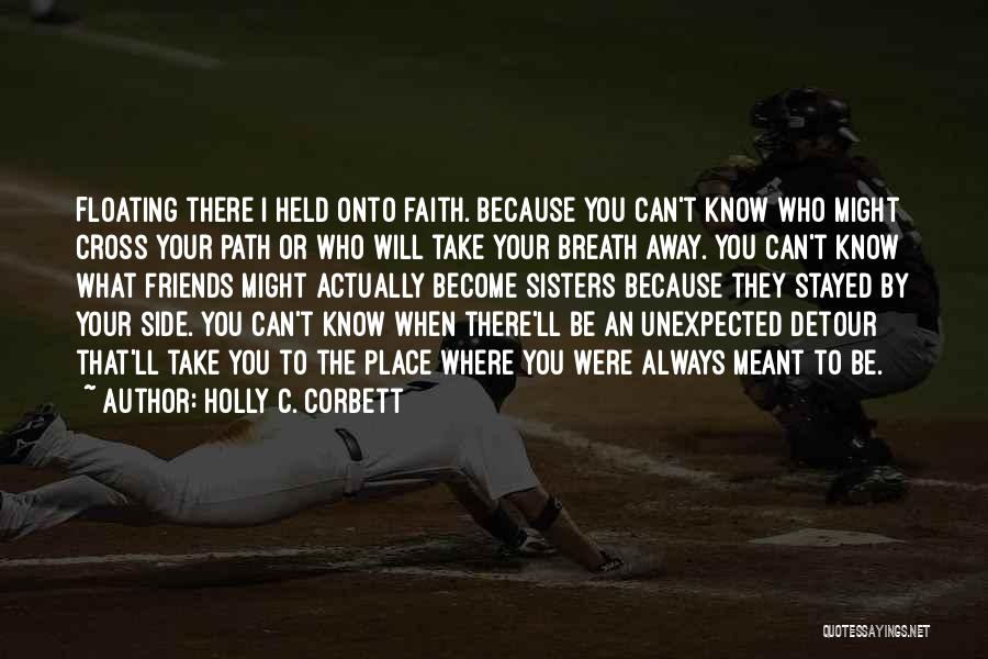 Best Friends Who Are Sisters Quotes By Holly C. Corbett