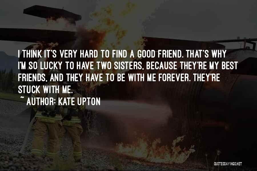 Best Friends Who Are Sisters Quotes By Kate Upton