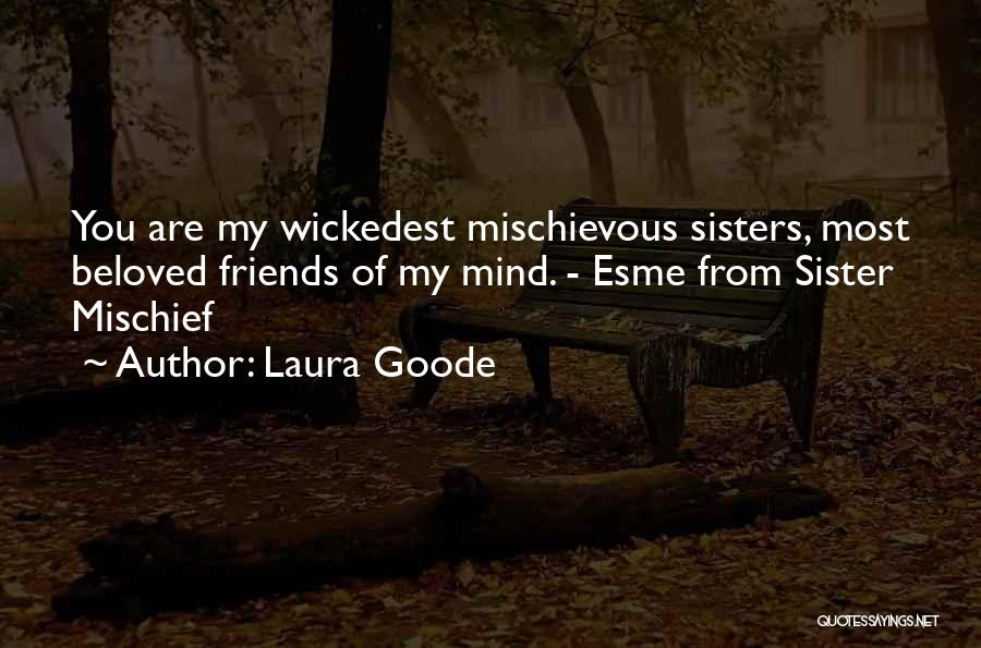 Best Friends Who Are Sisters Quotes By Laura Goode
