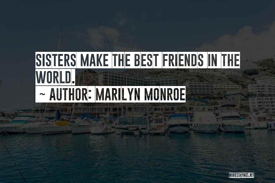 Best Friends Who Are Sisters Quotes By Marilyn Monroe