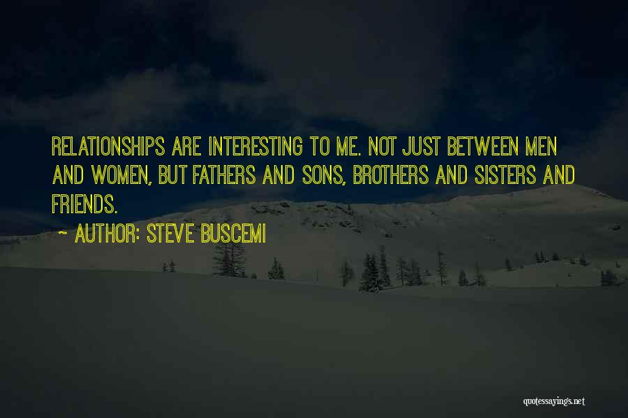 Best Friends Who Are Sisters Quotes By Steve Buscemi