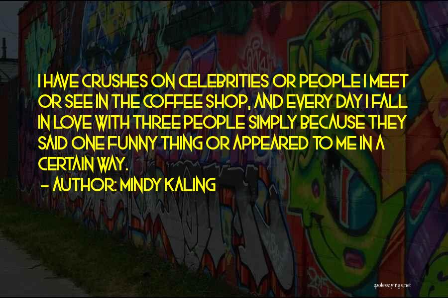 Best Funny Crush Quotes By Mindy Kaling
