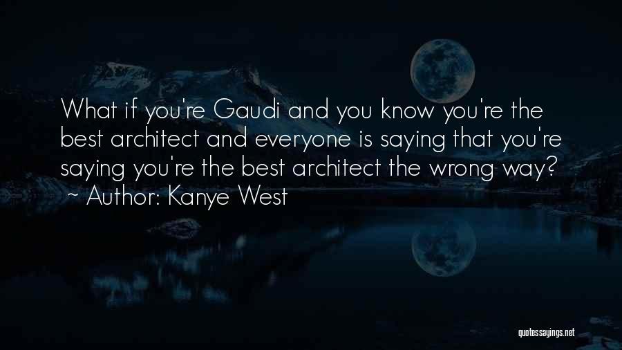 Best Gaudi Quotes By Kanye West