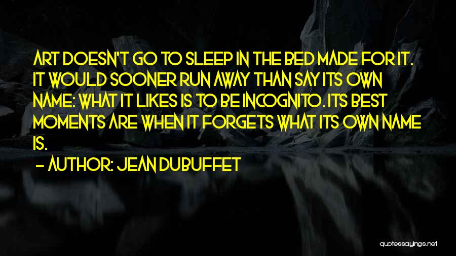 Best Go To Sleep Quotes By Jean Dubuffet