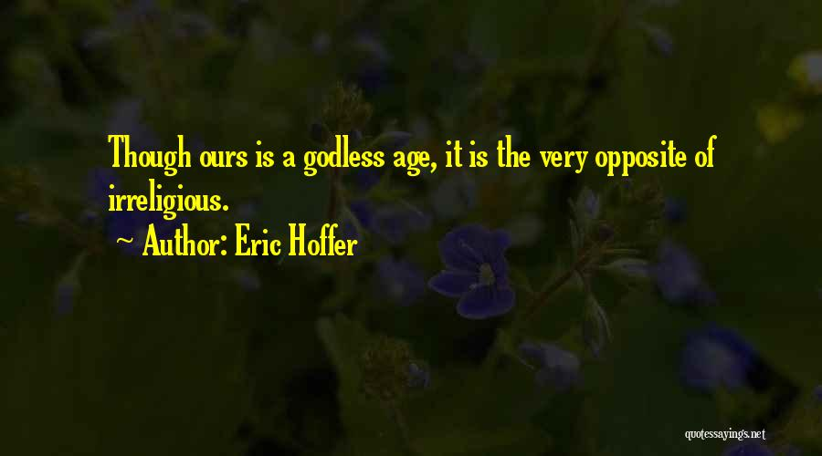 Best Godless Quotes By Eric Hoffer