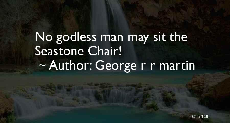 Best Godless Quotes By George R R Martin