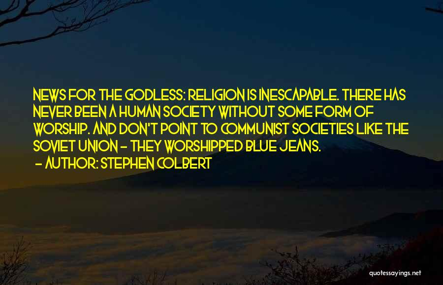 Best Godless Quotes By Stephen Colbert