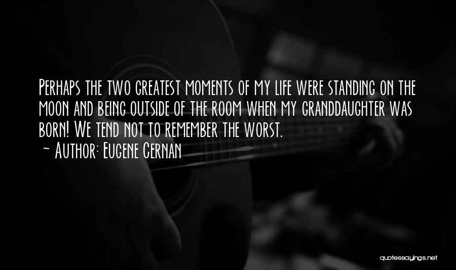 Best Granddaughter Quotes By Eugene Cernan