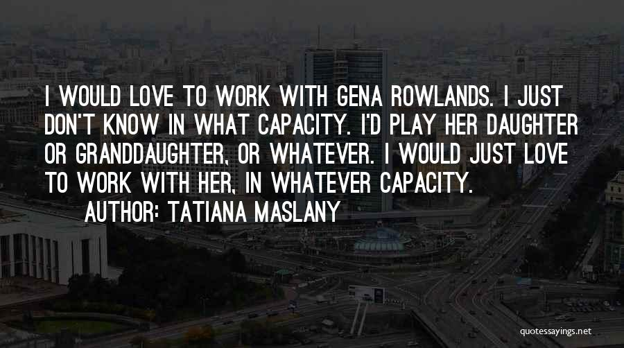 Best Granddaughter Quotes By Tatiana Maslany