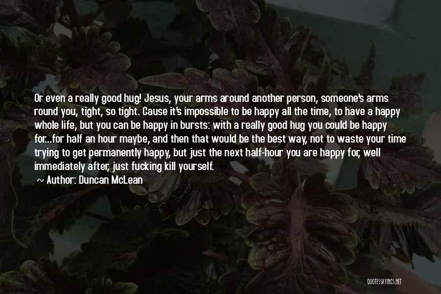 Best Happy Life Quotes By Duncan McLean